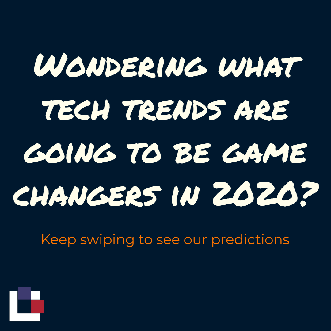 Wondering What Tech Trends are Going to be Game Changers in 2020?